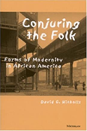 Conjuring the Folk: Forms of Modernity in African America by David G. Nicholls (2000-09-30)
