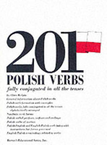 201 Polish Verbs Fully Conjugated in All the Tenses: Alphabetically Arranged (201 Verbs Series) (English and Polish Edition)