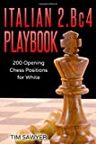 Italian 2.bc4 Playbook: 200 Positions Bishops Opening For White (chess Opening Playbook)-Sawyer, Tim