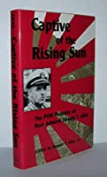 Captive of the Rising Sun: The Pow Memoirs of Rear Admiral Donald T. Giles, Usn
