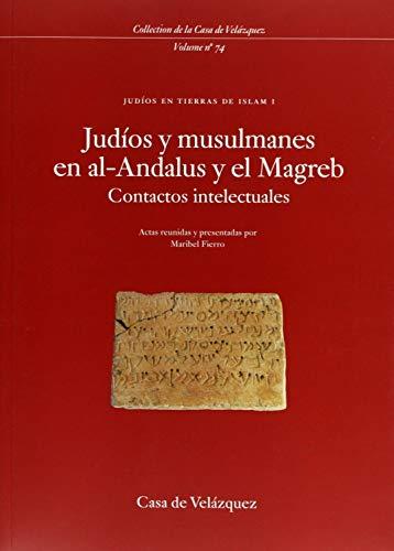 Judíos y musulmanes en al-Andalus y el Magreb: Contactos intelectuales / Judíos en tierras de Islam I: 74 (Collection de la Casa de Velázquez)