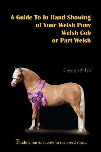 A Guide To In Hand Showing of Your Welsh Pony, Welsh Cob or Part Welsh (English Edition)