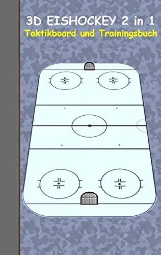 3D Eishockey 2 in 1 Taktikboard und Trainingsbuch: Taktikbuch für Trainer und Spieler, Spielstrategie, Training, Gewinnstrategie, Sport, Technik, ... Trainer, Coach, Coaching Anweisungen, Taktik