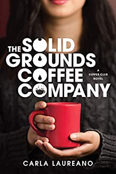 The Solid Grounds Coffee Company (The Saturday Night Supper Club) by [Carla Laureano]