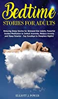 Bedtime Stories for Adults: Relaxing Sleep Stories for Stressed-Out Adults, Powerful Guided Meditation to Defeat Insomnia, Reduce Anxiety and Sleep Smarter - Say Goodbye to Sleepless Nights!