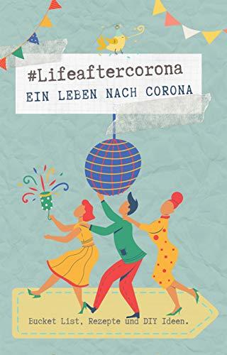 #lifeaftercorona - Ein Leben nach Corona: Bucket List, Rezepte und DIY Ideen.
