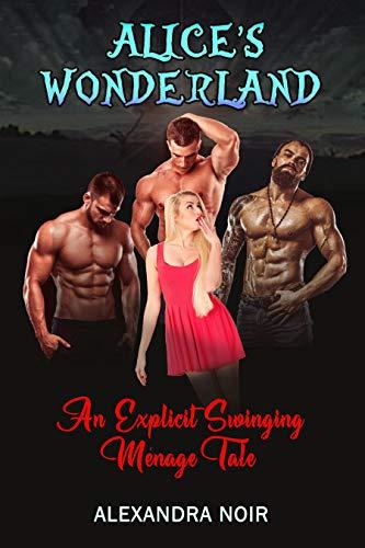 Alice's Wonderland - An Explicit Swinging Ménage Tale (Alexandra Noir's Ganging Stories Book 1)