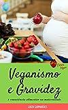 Veganismo e gravidez: Consciência alimentar na maternidade (Ciência Vegan Dicas e Receitas Livro 1) (Portuguese Edition)