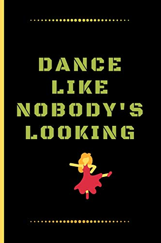 DANCE LIKE NOBODYS LOOKING: Funny Dancing Quote Dot Grid Journal / Notebook to write in 120 Pages (6\ X 9\)