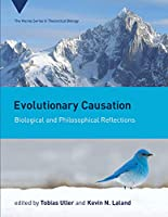 Evolutionary Causation: Biological and Philosophical Reflections (Vienna Series in Theoretical Biology)
