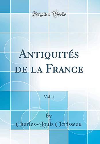 Antiquités de la France, Vol. 1 (Classic Reprint)