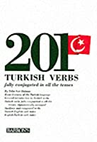 Two Hundred and One Turkish Verbs Fully Conjugated in All the Tenses (201 Verbs Series)