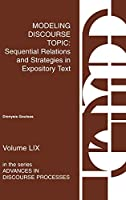 Modeling Discourse Topic: Sequential Relations and Strategies in Expository Text (Advances in Discourse Processes)