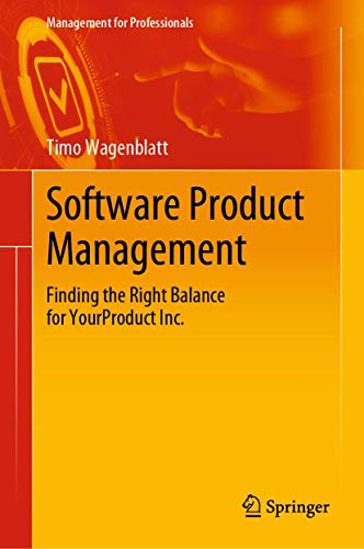 Software Product Management: Finding the Right Balance for YourProduct Inc. (Management for Professionals)
