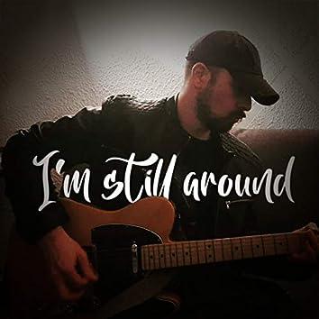 I'm Still Around