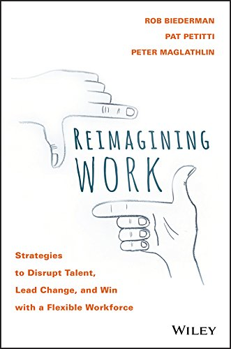Reimagining Work: Strategies to Disrupt Talent, Lead Change, and Win