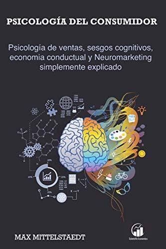 Psicología del consumidor: Psicología de ventas, sesgos cognitivos, economia conductual y Neuromar