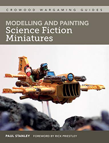 Modelling and Painting Science Fiction Miniatures (Crowood Wargaming Guides Book 6) (English Edition)
