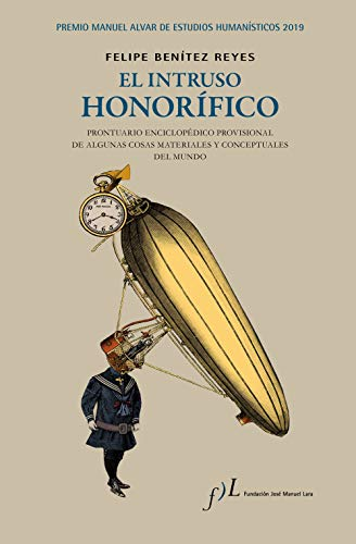 El intruso honorfico: Premio Manuel Alvar de Estudios Humansticos 2019 (FUERA DE COLECCIN)