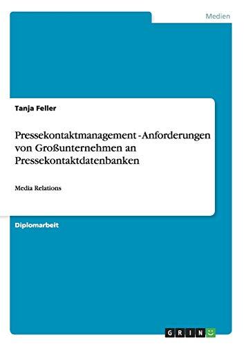 Pressekontaktmanagement - Anforderungen von Großunternehmen an Pressekontaktdatenbanken: Media Relations