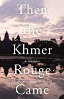 Then the Khmer Rouge Came: Survivors' Stories from Northwest Cambodia