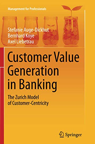 Customer Value Generation in Banking: The Zurich Model of Customer-Centricity (Management for Professionals)