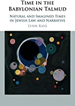 Time in the Babylonian Talmud: Natural and Imagined Times in Jewish Law and Narrative