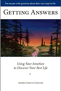 Getting Answers: Using Your Intuition to Discover Your Best Life by [Aimee Cartier]