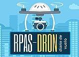 RPAS-DRON. DIARIO DE VUELO: Lleva un seguimiento detallado: Lugar y Tiempo de vuelo, Actividad realizada, Función del piloto (al mando, copiloto o instructor de alumnos) | Aficionados o Profesionales