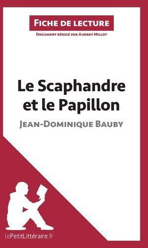 Le Scaphandre et le Papillon de Jean-Dominique Bauby (Analyse de l'oeuvre): Comprendre la littérature avec lePetitLittéraire.fr (Fiche de lecture)