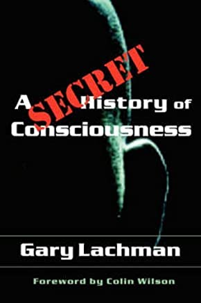 A Secret History of Consciousness by Gary Lachman(2003-07-01)