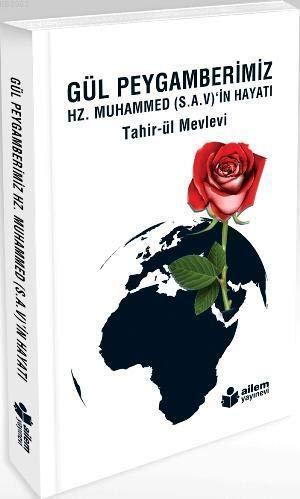 Gül Peygamberimiz; Hz. Muhammed S.A.Vin Hayati