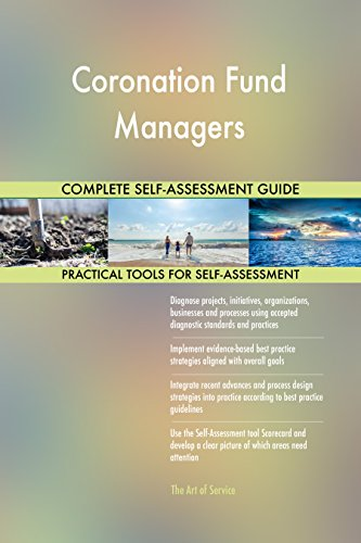 Coronation Fund Managers All-Inclusive Self-Assessment - More than 680 Success Criteria, Instant Visual Insights, Comprehensive Spreadsheet Dashboard, Auto-Prioritized for Quick Results