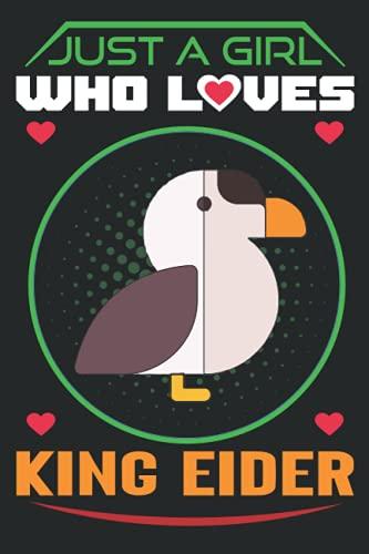 Just A Girl Who Loves King Eider: Journal For King Eider Lover, King Eider Notebook Journal, Gift Idea For Children who Really Loves King Eider