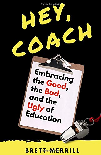 Download Hey, Coach: Embracing The Good, The Bad, And The Ugly Of Education. 