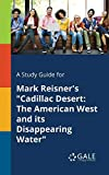 A Study Guide for Mark Reisner's Cadillac Desert: The American West and Its Disappearing Water