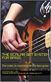 The Scalar Set System for Bass: The scales to improvise on the bass guitar (English Edition)