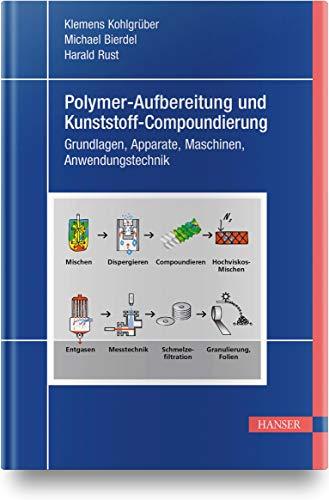 Polymer-Aufbereitung und Kunststoff-Compoundierung: Grundlagen, Apparate, Maschinen, Anwendungstechnik