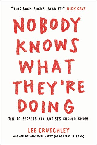 Nobody Knows What They're Doing: The 10 Secrets All Artists Should Know