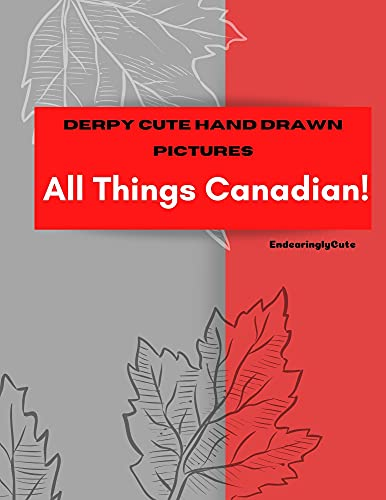 Derpy Cute Hand Drawn Pictures: All Things Canadian! (English Edition)