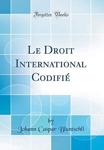 Le Droit International Codifié (Classic Reprint)
