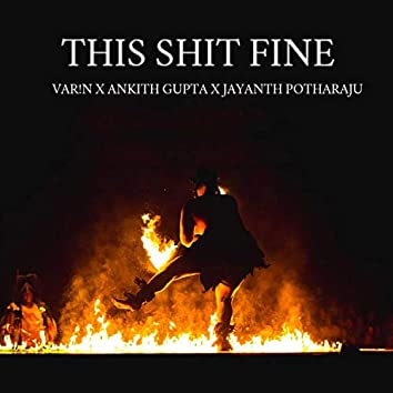 This Shit Fine (feat. Jayanth Potharaju)