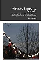 Misurare l'Impatto Sociale: le formule di impatto sociale ed i rispettivi indicatori di performance