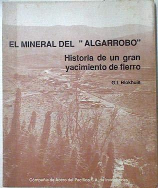 El mineral del Algarrobo Historia de un gran yacimiento de fierro (Hierro)