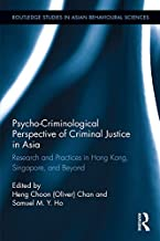 Psycho-Criminological Perspective of Criminal Justice in Asia: Research and Practices in Hong Kong, Singapore, and Beyond (Routledge Studies in Asian Behavioural Sciences) (English Edition)
