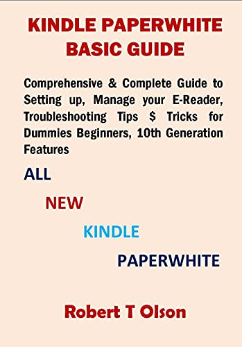 KINDLE PAPERWHITE BASIC GUIDE: Comprehensive & Complete Guide to Setting up, Manage your E-Reader, Troubleshooting Tips $ Tricks for Dummies Beginners, 10th Generation Features (English Edition)
