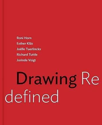 Drawing Redefined: Roni Horn, Esther Kläs, Joëlle Tuerlinckx, Richard Tuttle and Jorinde Voigt by Unknown(2015-12-01)