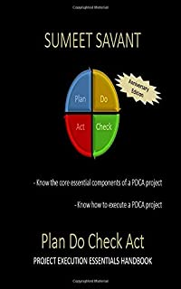 Plan Do Check Act: Project Execution Essentials Handbook (Lean Six Sigma Project Execution Essentials)