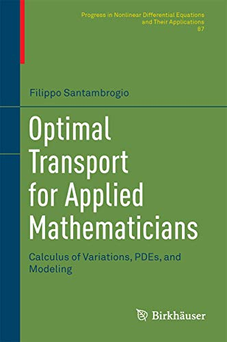 Optimal Transport for Applied Mathematicians: Calculus of Variations, PDEs, and Modeling (Progress in Nonlinear Differential Equations and Their Applications (87), Band 87)