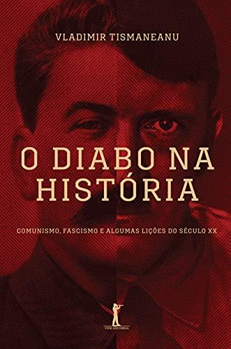 O Diabo na História: Comunismo, Fascismo e Algumas Lições do Século XX